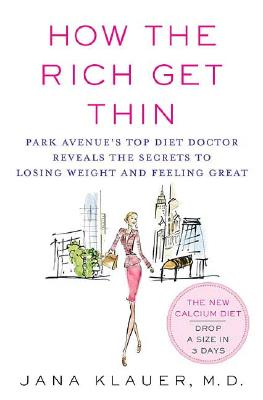 Image for How the Rich Get Thin: Park Avenue's Top Diet Doctor Reveals the Secrets to Losing Weight and Feeling Great