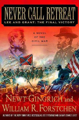Never Call Retreat: Lee and Grant: The Final Victory (Gettysburg), Newt Gingrich, William R. Forstchen