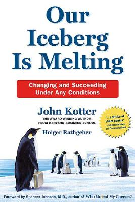 Our Iceberg Is Melting: Changing and Succeeding under Any Conditions, John Kotter (Author), Holger Rathgeber (Author), Peter Mueller (Illustrator), Spencer Johnson (Foreword)