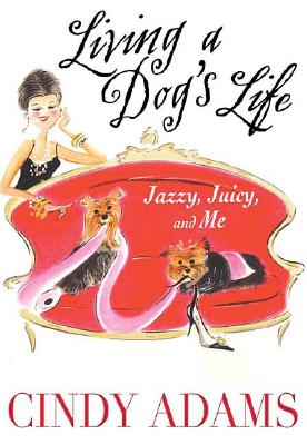 Living a Dog's Life, Jazzy, Juicy, and Me, Adams, Cindy