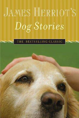 James Herriot's Dog Stories: Warm And Wonderful Stories About The Animals Herriot Loves Best, James Herriot