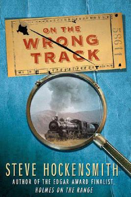On the Wrong Track: A Holmes on the Range Mystery (Holmes on the Range Mysteries), Hockensmith, Steve