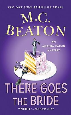 There Goes the Bride: An Agatha Raisin Mystery (Agatha Raisin Mysteries), Beaton, M. C.