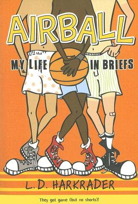 Airball: My Life in Briefs, Harkrader, Lisa