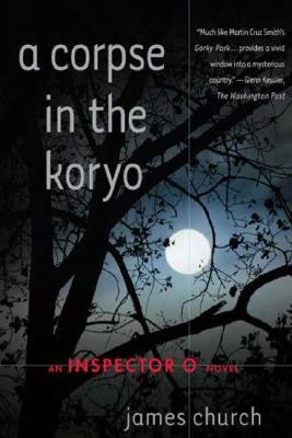 A Corpse in the Koryo: An Inspector O Novel (Inspector O Novels), Church, James
