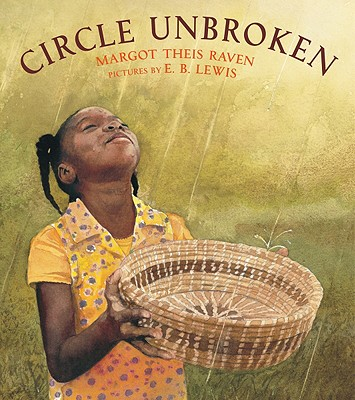 CIRCLE UNBROKEN: A STORY OF A BASKET AND ITS PEOPLE, RAVEN, MARGOT THEIS