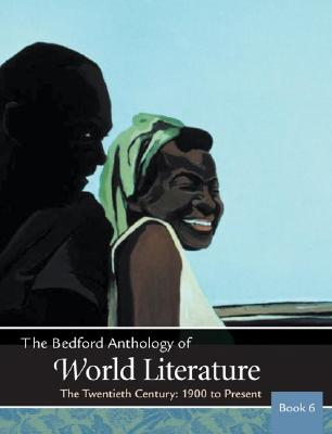 The Bedford Anthology of World Literature Book 6: The Twentieth Century, 1900-The Present, Davd MJohnson