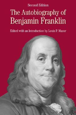 The Autobiography of Benjamin Franklin  with Related Documents, Franklin, Benjamin &  Louis P. Masur