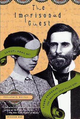 Image for The Imprisoned Guest: Samuel Howe and Laura Bridgman, The Original Deaf-Blind Girl
