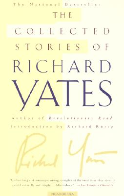 The Collected Stories of Richard Yates: Short Fiction from the author of Revolutionary Road, Yates, Richard