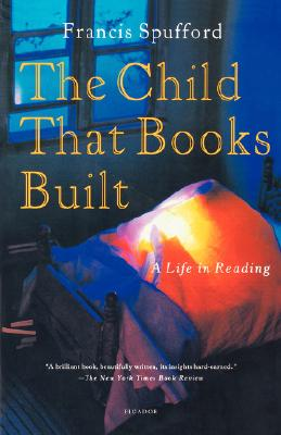 The Child That Books Built: A Life in Reading, Francis Spufford