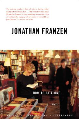 How to Be Alone: Essays, Franzen, Jonathan