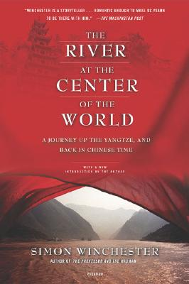 The River at the Center of the World: A Journey Up the Yangtze, and Back in Chinese Time, Winchester, Simon