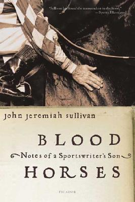 Blood Horses: Notes of a Sportswriter's Son, Sullivan, John Jeremiah
