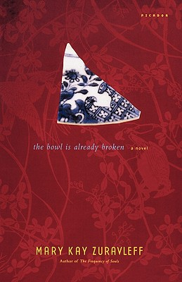 The Bowl Is Already Broken: A Novel, Zuravleff, Mary Kay