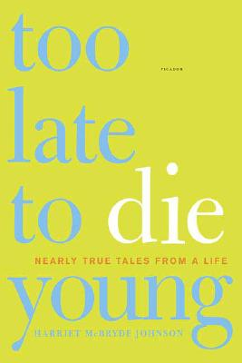 Too Late to Die Young: Nearly True Tales from a Life, Johnson, Harriet McBryde