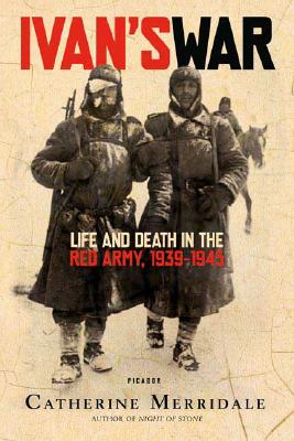Ivan's War: Life and Death in the Red Army, 1939-1945, Catherine Merridale