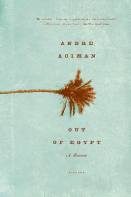 Out of Egypt: A Memoir, Andre Aciman