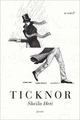 Ticknor: A Novel, Heti, Sheila