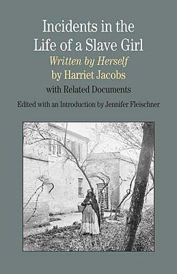 Incidents in the Life of A Slave Girl, Written by Herself: With Related Documents (Bedford Series in History & Culture), Harriet Jacobs
