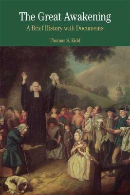 The Great Awakening: A Brief History with Documents (Bedford Cultural Editions Series), Kidd, Thomas S.