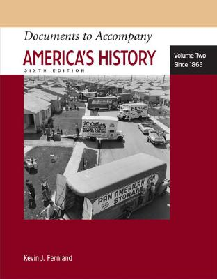 Documents to Accompany America's History, Vol. 2: Since 1865, 6th Edition, Henretta, James A.; Fernlund, Kevin J.