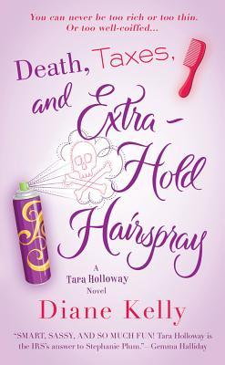 Death, Taxes, and Extra-Hold Hairspray: A Tara Holloway Novel, Diane Kelly