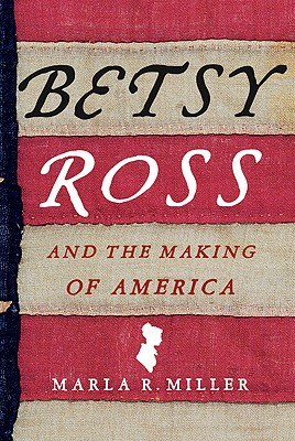 Betsy Ross and the Making of America, Miller, Marla R.