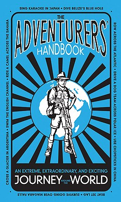 Image for The Adventurers' Handbook: An Extreme, Extraordinary, and Exciting Journey Around the World