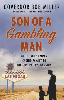 Son of a Gambling Man: My Journey from a Casino Family to the Governor's Mansion, Miller, Governor Bob & Clinton, Bill -Forward
