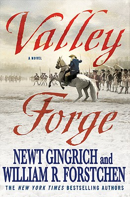 Valley Forge: George Washington and the Crucible of Victory, Newt Gingrich, William R. Forstchen, Albert S. Hanser