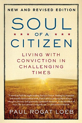 Soul of a Citizen: Living with Conviction in Challenging Times, Loeb, Paul Rogat