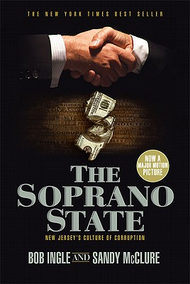 The Soprano State: New Jersey's Culture of Corruption, Ingle, Bob; McClure, Sandy
