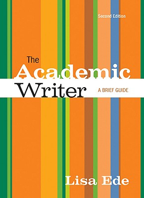 The Academic Writer: A Brief Guide 2nd Edition, Lisa Ede (Author)
