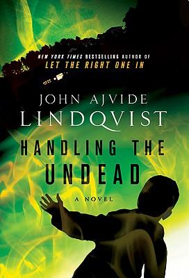 Handling the Undead  A Novel, Lindqvist, John Ajvide; Segerberg, Ebba