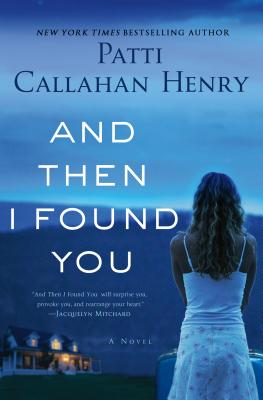 And Then I Found You: A Novel, Patti Callahan Henry