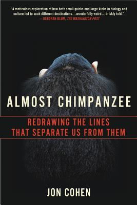 Almost Chimpanzee: Redrawing the Lines That Separate Us from Them, Cohen, Jon