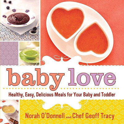 Image for Baby Love: Healthy, Easy, Delicious Meals for Your Baby and Toddler