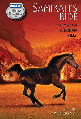 Samirah's Ride: The Story of an Arabian Filly (The Breyer Horse Collection), Wedekind, Annie