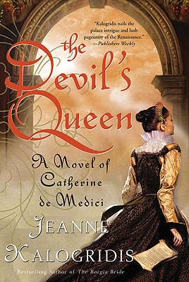 The Devil's Queen: A Novel of Catherine de Medici, Jeanne Kalogridis