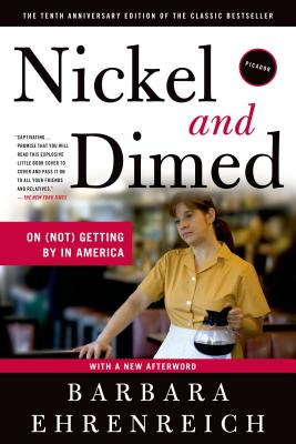 Nickel and Dimed : On (Not) Getting by in America, Ehrenreich, Barbara