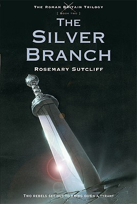 The Silver Branch (The Roman Britain Trilogy), Rosemary Sutcliff