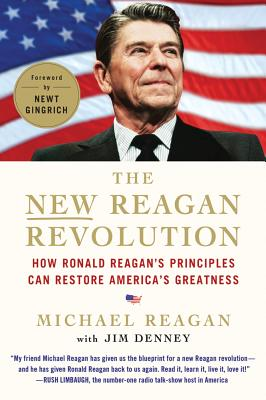 The New Reagan Revolution: How Ronald Reagan's Principles Can Restore America's Greatness, Reagan, Michael; Denney, Jim