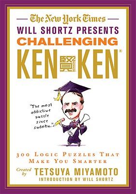 The New York Times Will Shortz Presents Challenging KenKen: 300 Logic Puzzles That Make You Smarter, Tetsuya Miyamoto, KenKen Puzzle  LLC, The New York Times