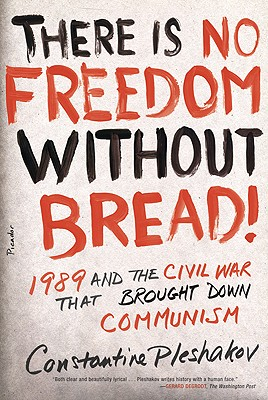 Image for There Is No Freedom Without Bread!: 1989 and the Civil War That Brought Down Communism