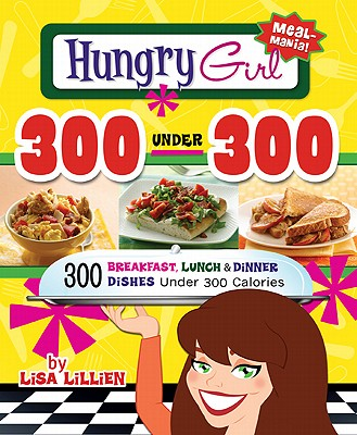 Image for Hungry Girl 300 Under 300: 300 Breakfast, Lunch & Dinner Dishes Under 300 Calories