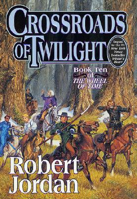Crossroads of Twilight (The Wheel of Time, Book 10), Jordan, Robert