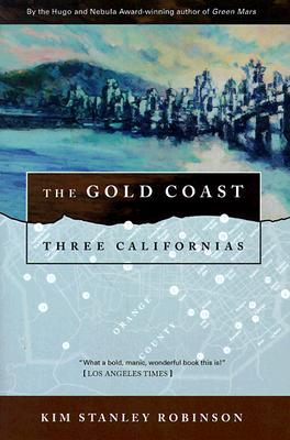The Gold Coast: Three Californias, Robinson, Kim Stanley