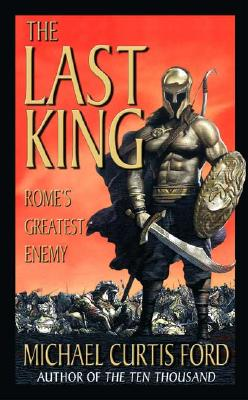 The Last King: Rome's Greatest Enemy, Michael Curtis Ford