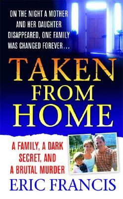 "Image for ""Taken From Home: A Father, a Dark Secret, and a Brutal Murder"""
